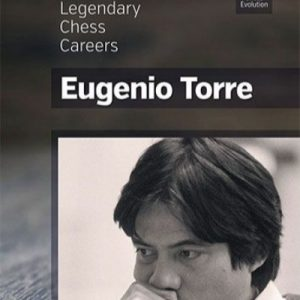 Eugenio Torre Legendary Chess Careers