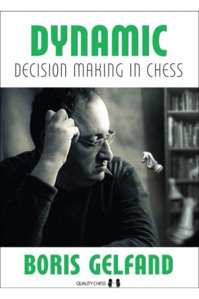 Dynamic Decision Making in Chess paperback: A Look into the Mind of a Top Grandmaster